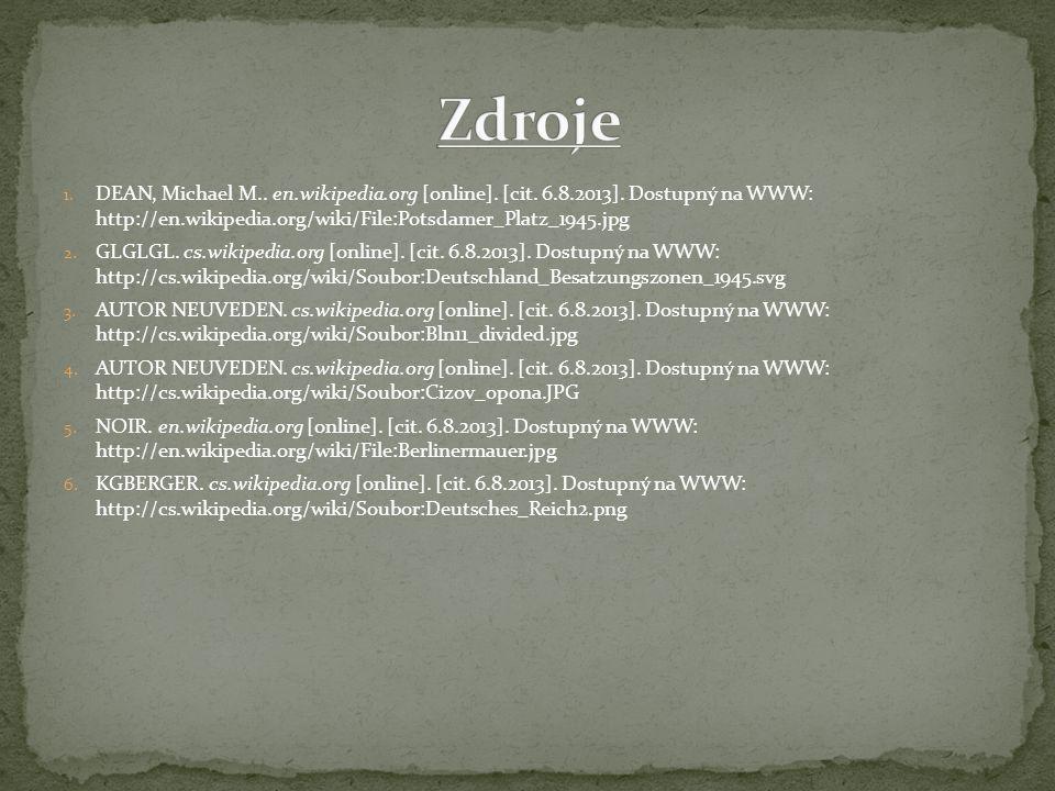 Zdroje DEAN, Michael M.. en.wikipedia.org [online]. [cit. 6.8.2013]. Dostupný na WWW: http://en.wikipedia.org/wiki/File:Potsdamer_Platz_1945.jpg.